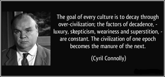 quote-the-goal-of-every-culture-is-to-decay-through-over-civilization-the-factors-of-decadence-cyril-connolly-340781